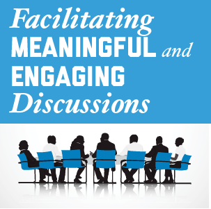 Facilitating Meaningful and Engaging Discussions