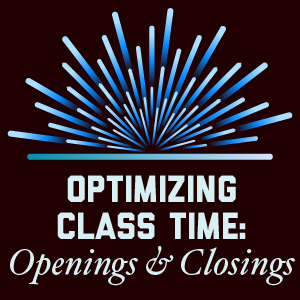 Optimizing Class Time: Openings and Closings