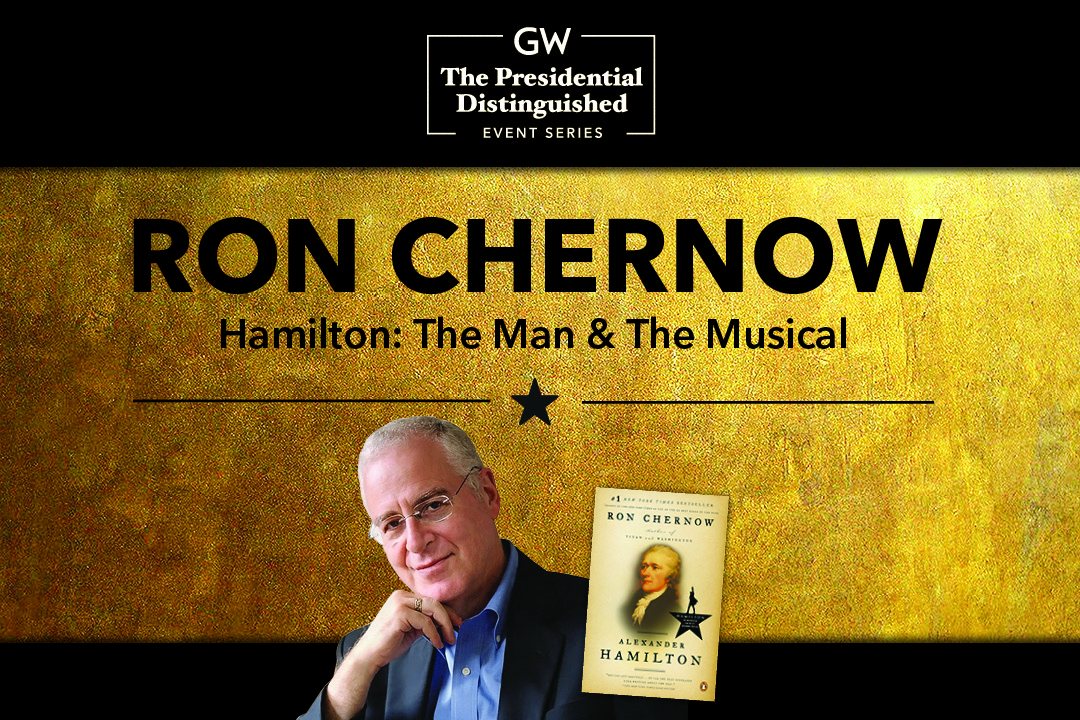 The GW Distinguished Event Series; Ron Chernow; Hamilton: The Man & The Musical