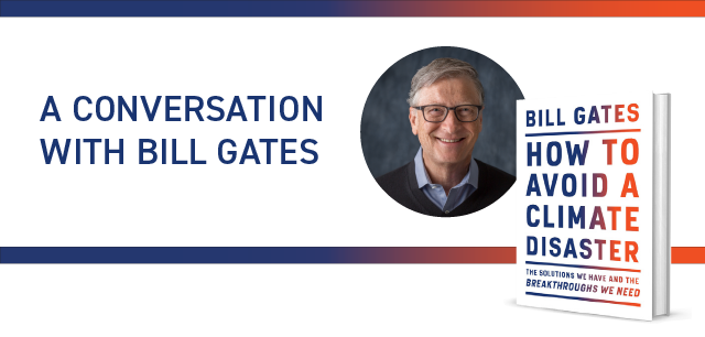 A Conversation with Bill Gates | Photo of Bill Gates | Photo of Bill Gates' Book, How to Avoid a Climate Disaster