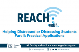 Raise Up GW REACH program presents: Helping Distressed or Distressing Students, Part 2. Practical Applications