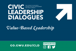 Graphic reads Civic Leadership Dialogues Value-Based Leadership. Signup link go.gwu.edu/cld