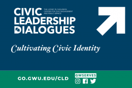 Graphic reads Civic Leadership Dialogues Cultivating Civic Identity. Signup link go.gwu.edu/cld