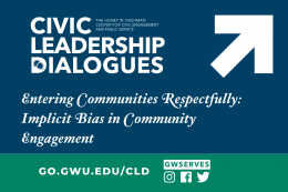 Graphic reads Civic Leadership Dialogues Entering Communities Respectfully. Signup link go.gwu.edu/cld