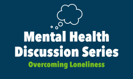 Mental Health Discussion Series - Overcoming Loneliness