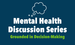 Mental Health Discussion Series - Grounded in Decision-Making