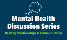 Mental Health Discussion Series - Healthy Relationships and Communication