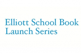 Elliott School Book Launch Series