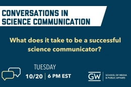 Conversations in science communication. What does it take to be a successful science communicator? Tuesday 10/20 6 pm EST