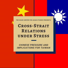 The Sigur Center for Asian Studies presents a conference on Cross-Strait Relations under Stress between China and Taiwan.