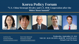 Korea Policy Forum: U.S.-China Strategic Rivalry and U.S.-ROK Cooperation after the Biden-Moon Summit