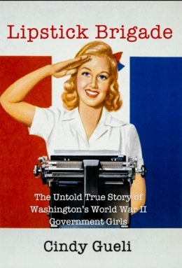 Cover of Lipstick Brigade by Cindy Gueli with woman from World War II era saluting.