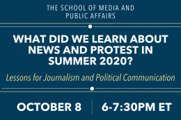 What Did We Learn About News & Protest in Summer 2020? Lessons for Journalism and Political Communication  October 8 6-7:30PM ET