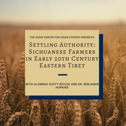 The Sigur Center for Asian Studies Presents: Settling Authority: Sichuanese Farmers in Early 20th Century Eastern Tibet