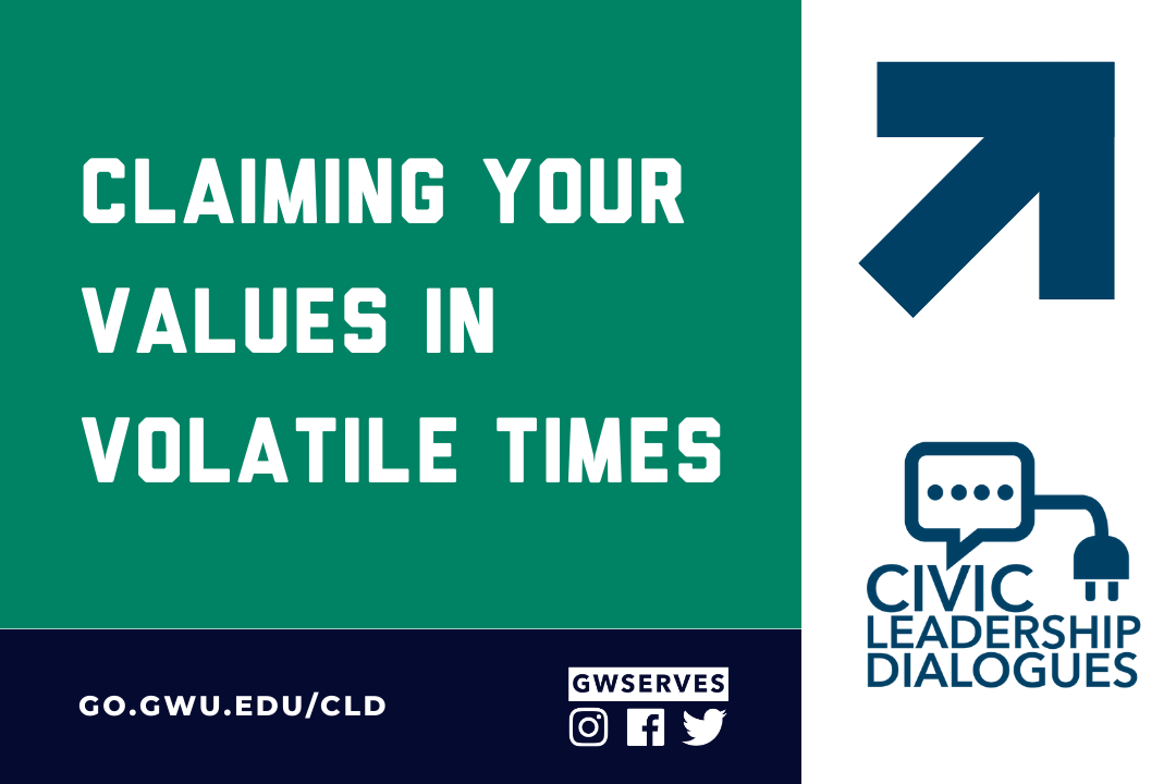 Claiming Your values in Volatile times with the Civic Leadership Dialogue Logo and registration link go.gwu.edu/cld
