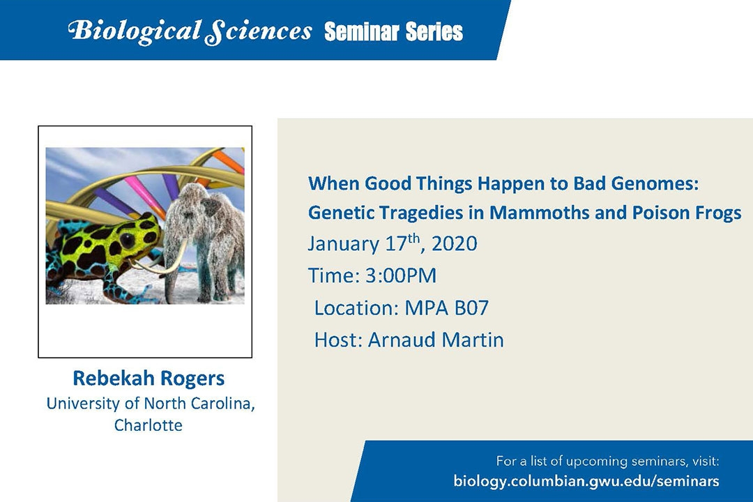 When Good Things Happen to Bad Genomes: Genetic Tragedies in Mammoths and Poison Frogs. January 17, 3:00 p.m., MPA B07.