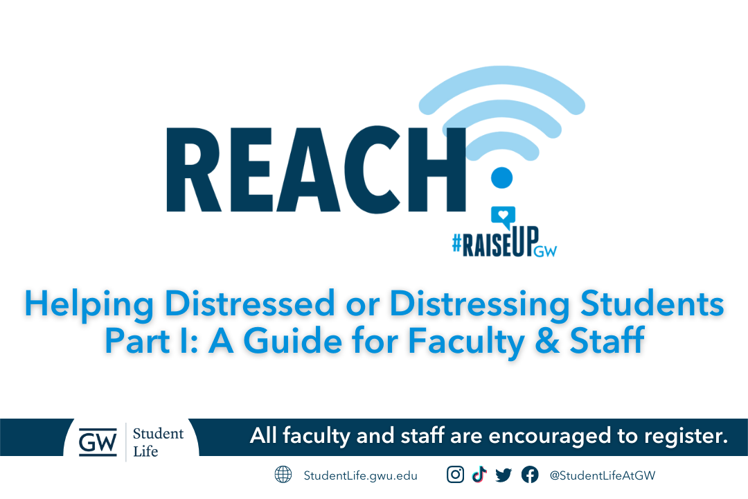 The REACH program presents: Helping Distressed or Distressing Students, Part 1. A Guide for Faculty & Staff