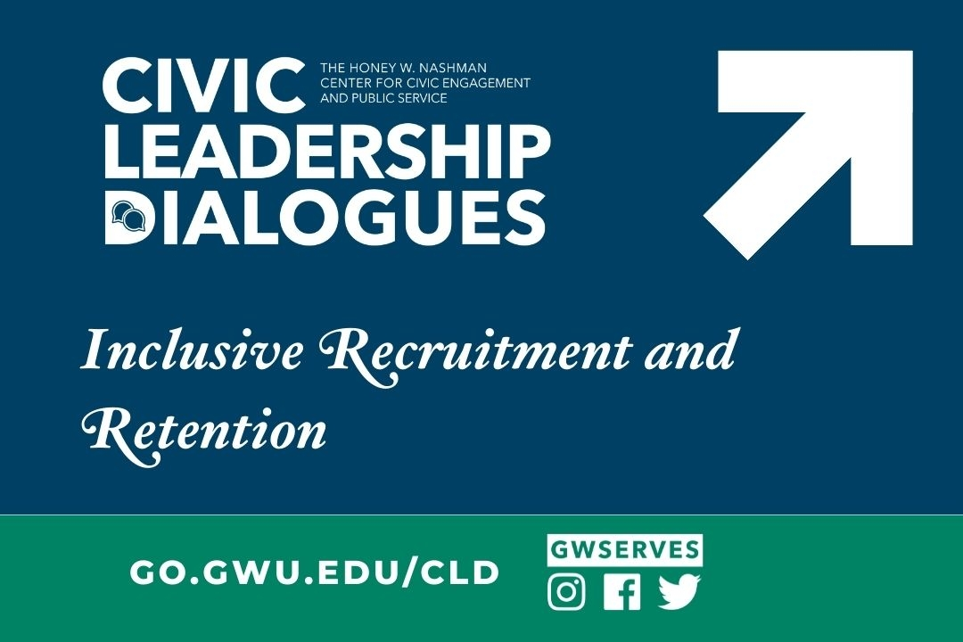Graphic reads Civic Leadership Dialogues Inclusive Recruitment and Retention. Signup link go.gwu.edu/cld