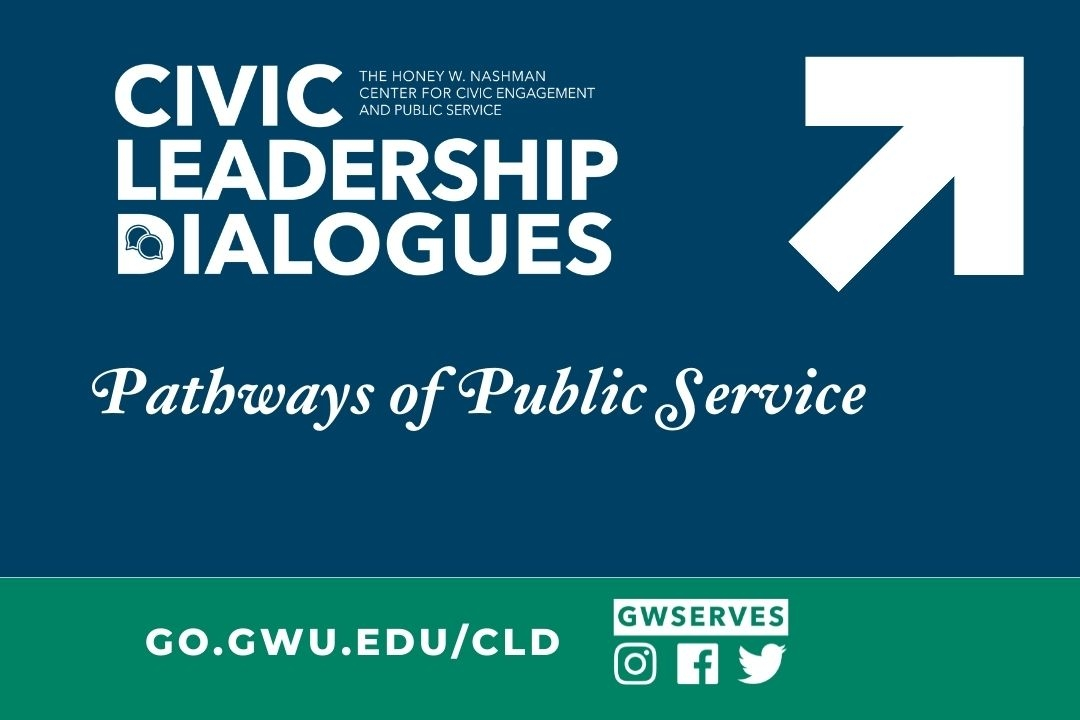 Graphic reads Civic Leadership Dialogues Pathways of Public Service. Signup link go.gwu.edu/cld