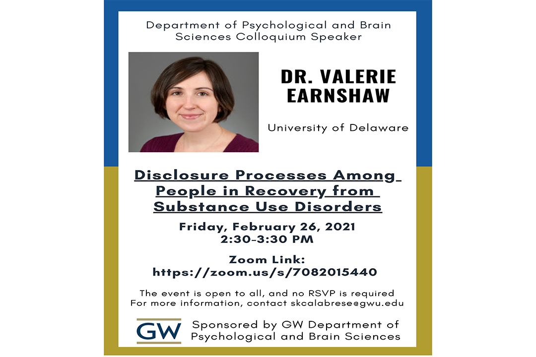 DR. VALERIE EARNSHAW  University of Delaware Disclosure Processes Among  People in Recovery from Substance Use Disorders