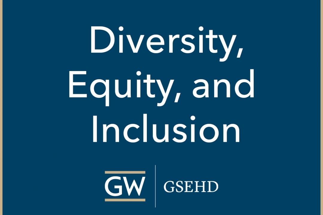 Diversity, Equity, and Inclusion - GW/GSEHD
