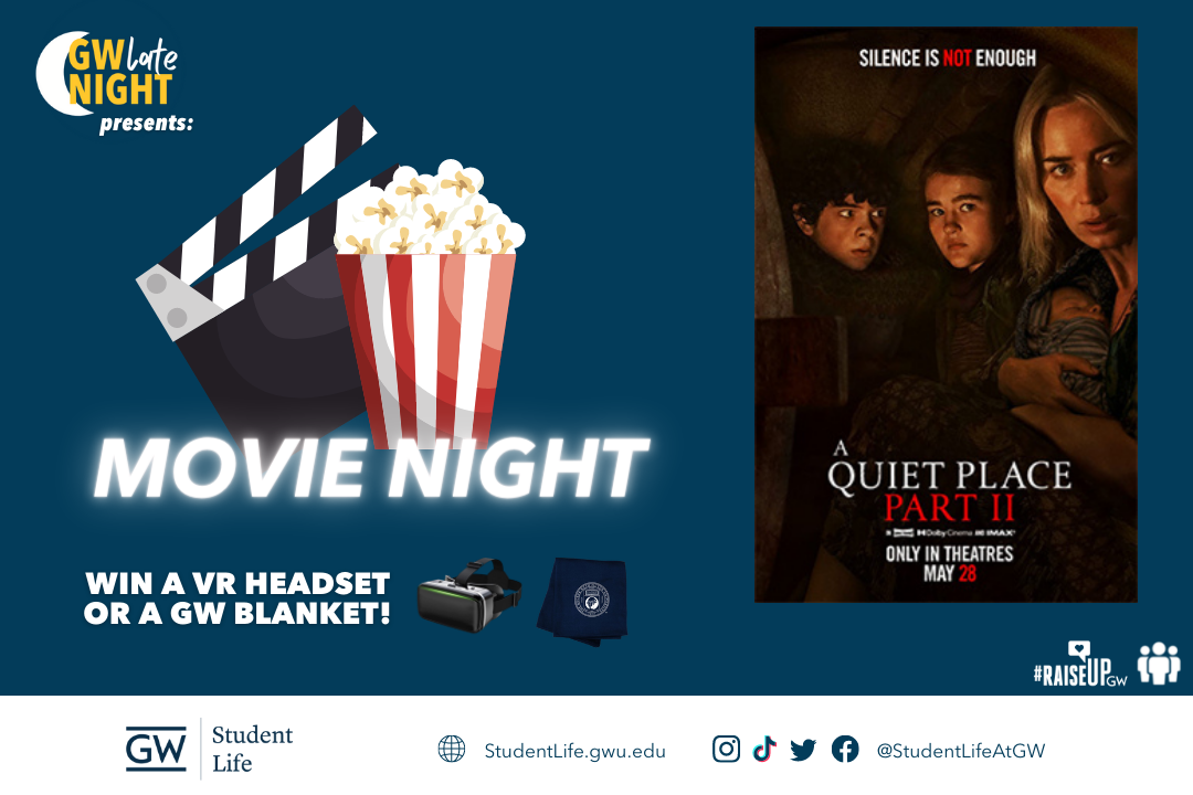 GW Late Night presents: Movie Night. A Queit Place, Part II. Win a VR Headset or a GW blanket.