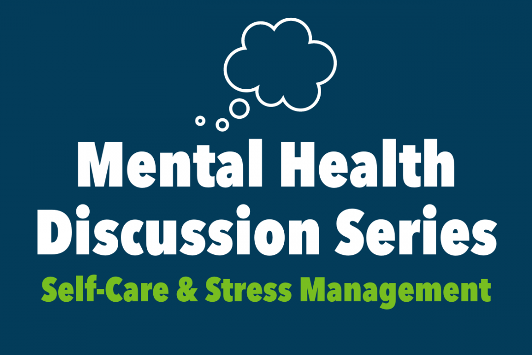 Mental Health Discussion Series - Self-Care and Stress Management