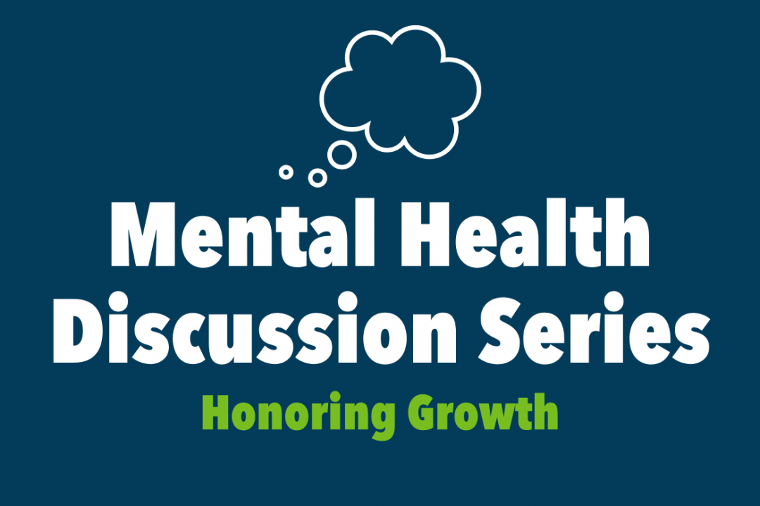 Mental Health Discussion Series - Honoring Growth