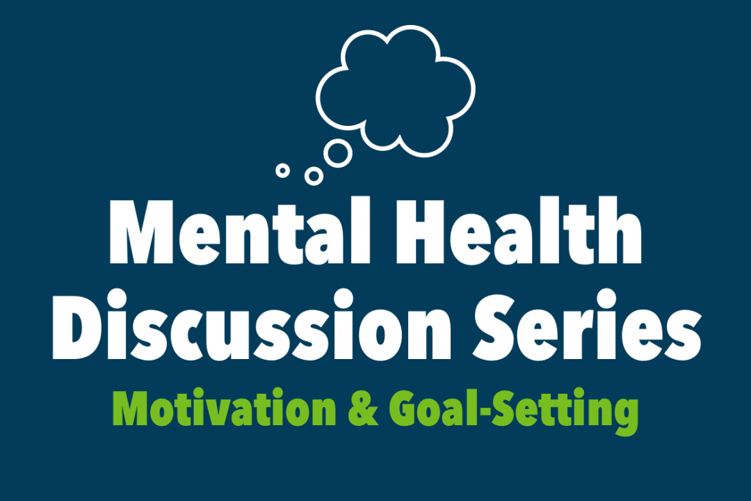 Mental Health Discussion Series - Motivation and Goal Setting