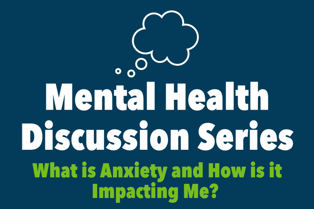 Mental Health Discussion Series - What is Anxiety and How is it Impacting Me?