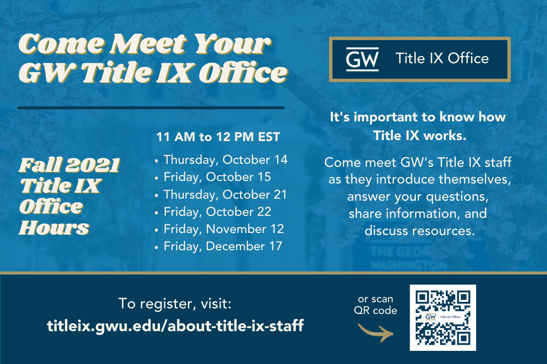 Come meet your GW Title IX Office at Virtual Office Hours on Thursday, October 14; Friday, October 15, Thursday, October 21; Fri
