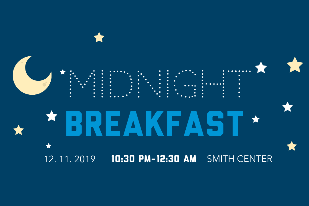 "Night sky with the heading""Midnight Breakfast"" on 12/11 with a sub-heading ""10:30 PM- 12:30 AM"" at the Smith Center"