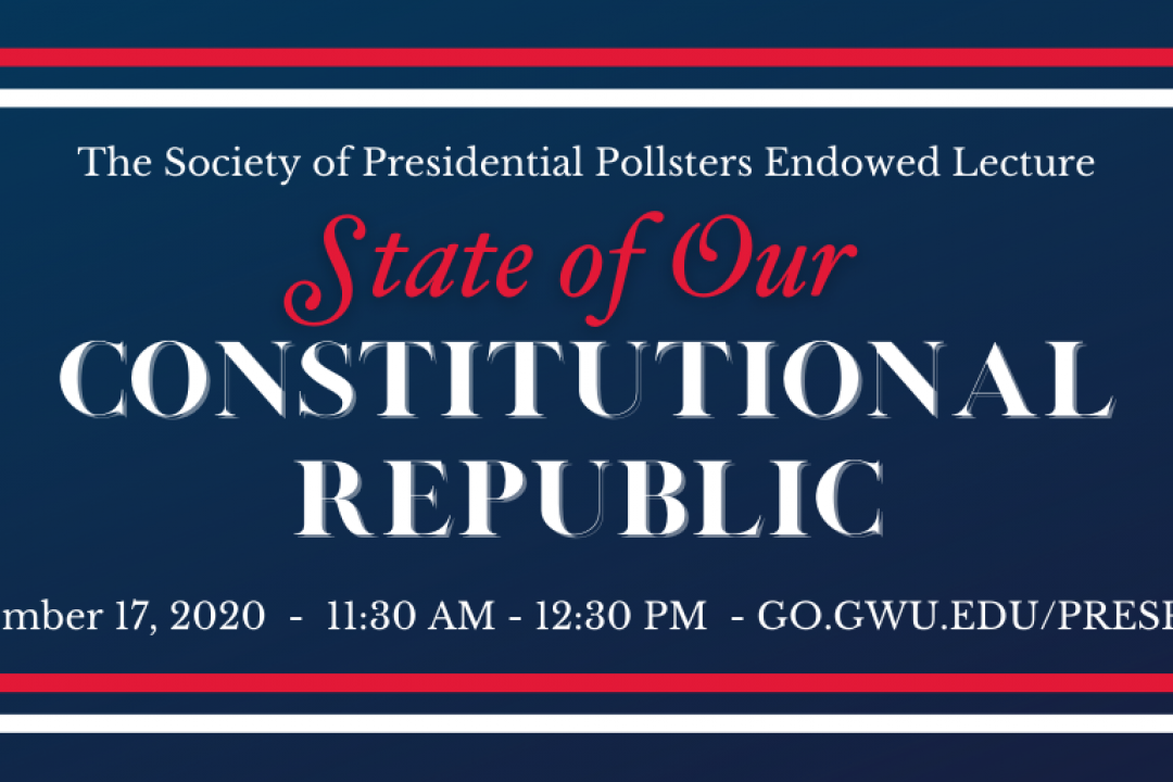 The Society of Presidential Pollsters Endowed Lecture State of our Constitutional Republic
