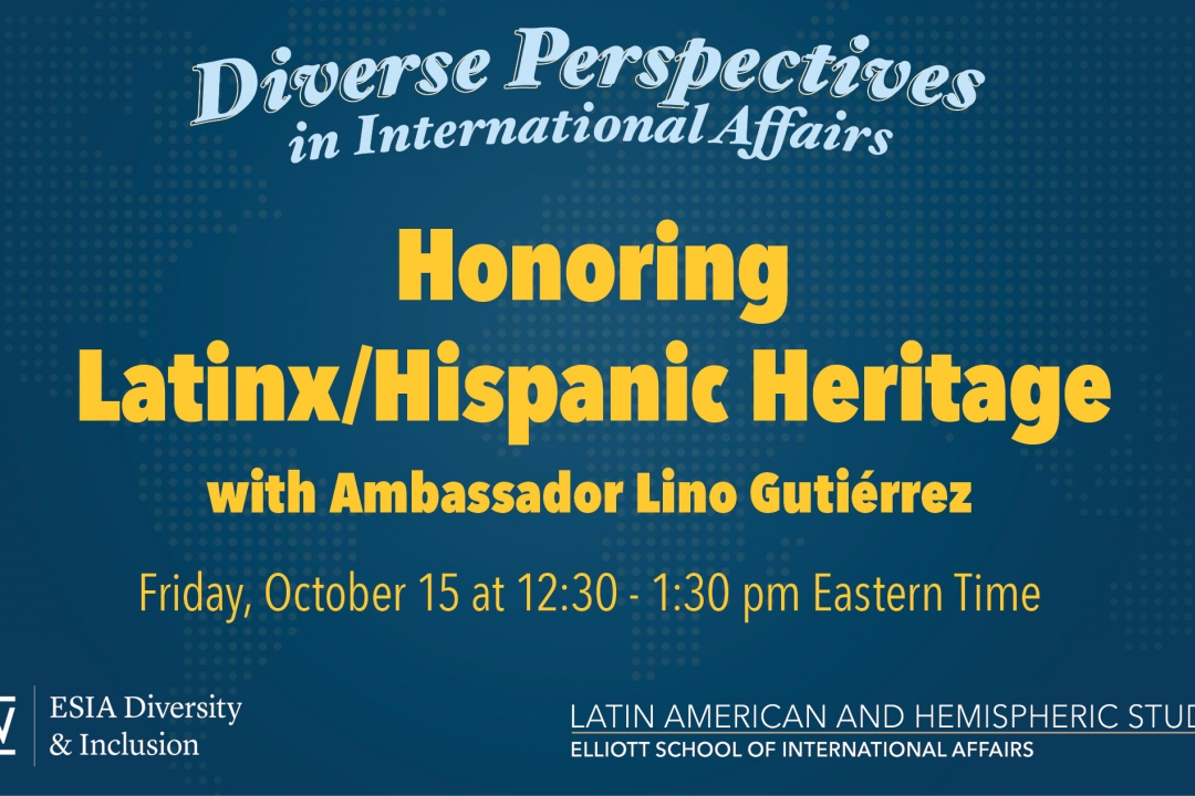 Flyer for Diverse Perspectives in International Affairs: Honoring Latinx/Hispanic Heritage with Amb. Gutiérrez