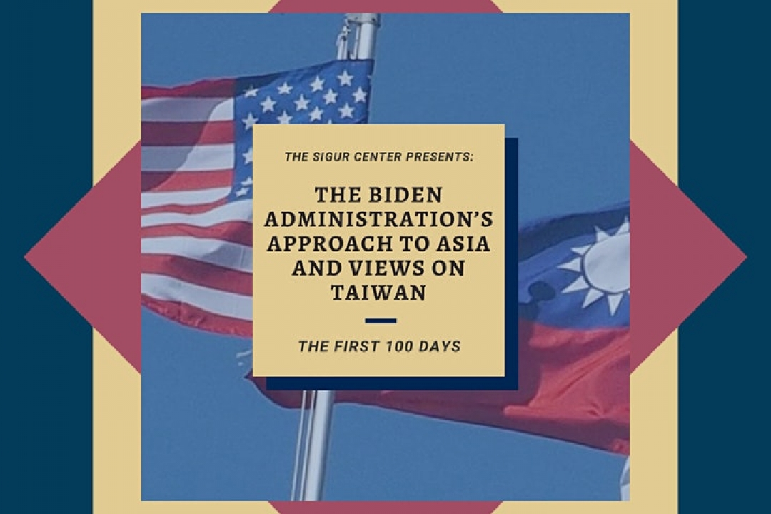 Graphic that says The Sigur Center Presents: The Biden Administration's Approach to Asia and Views on Taiwan with flags in back